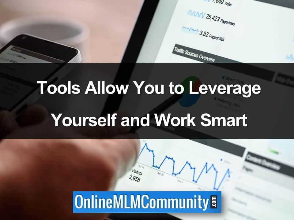 Tools Allow You to Leverage Yourself and Work Smart