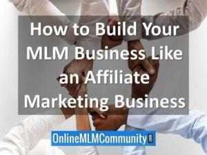 how to build your mlm business like an affiliate marketing business