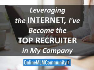 leveraging the internet, I became a top mlm recruiter