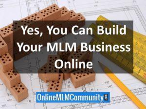 yes you can build your mlm business online