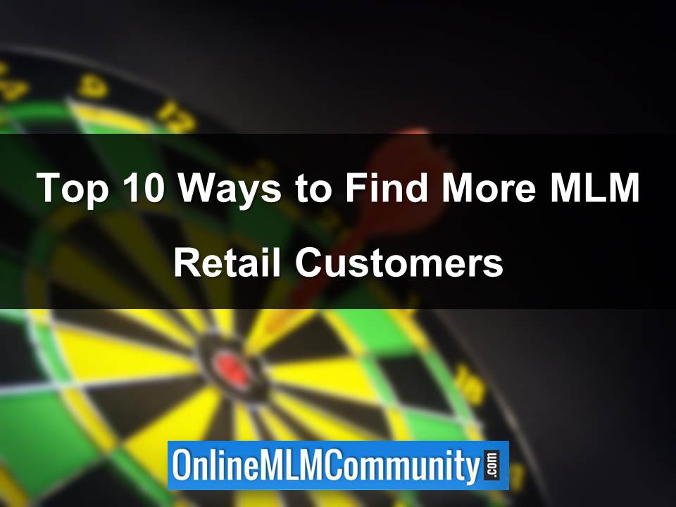 Top 10 Ways to Find More MLM Retail Customers