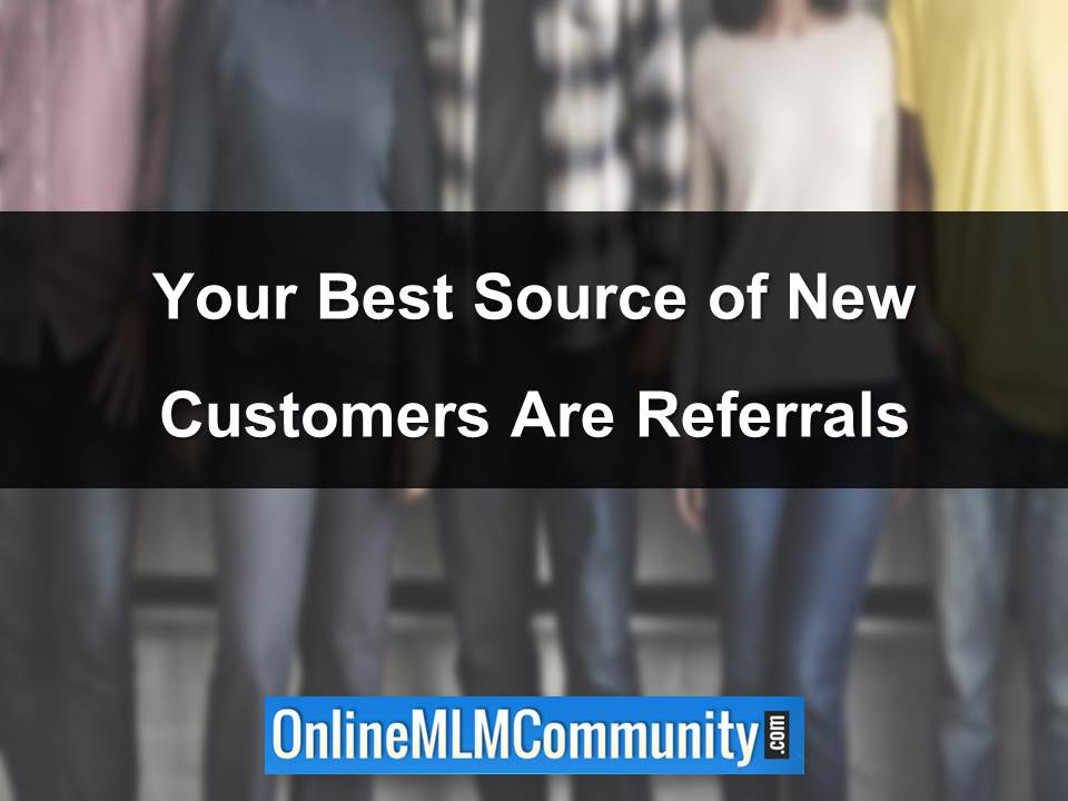Your Best Source of New Customers Are Referrals