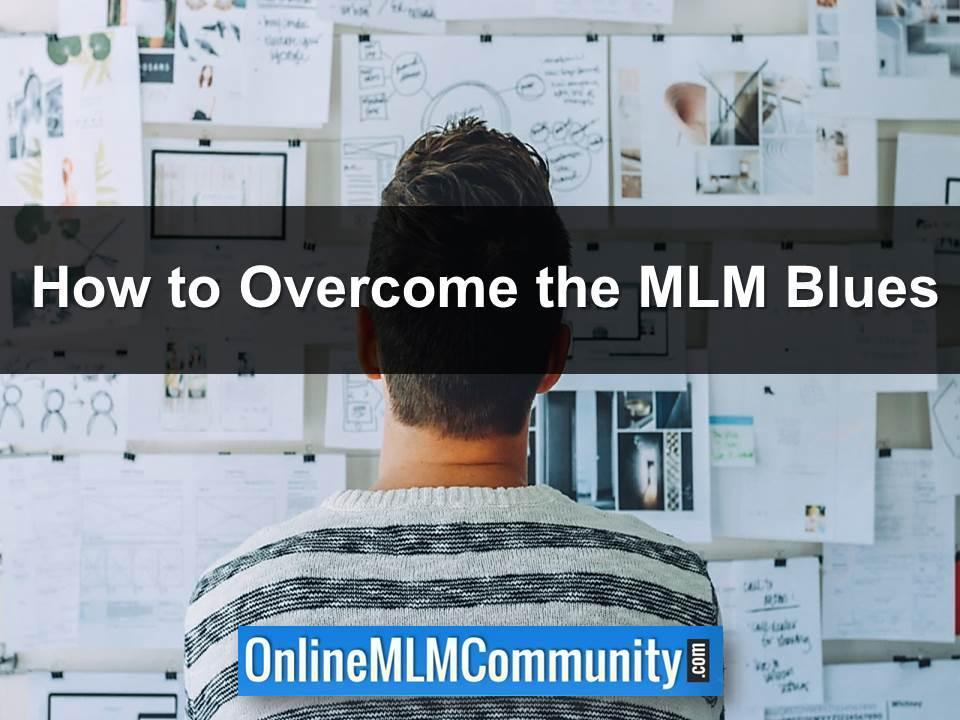 how to overcome the mlm blues