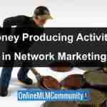 The Money Producing Activities in Network Marketing