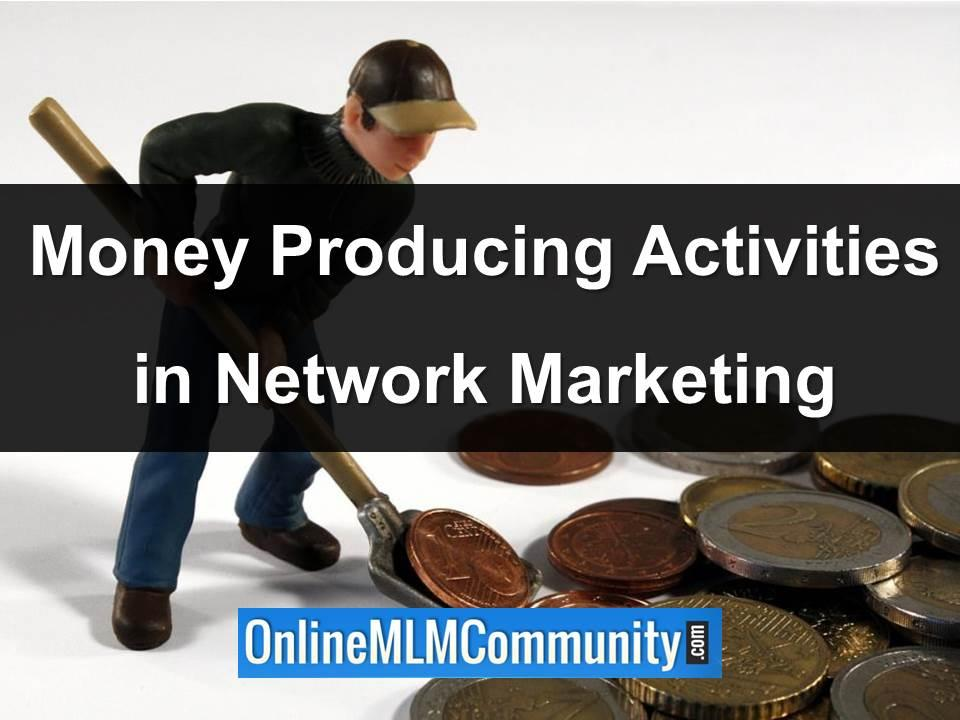 money producing activities in network marketing