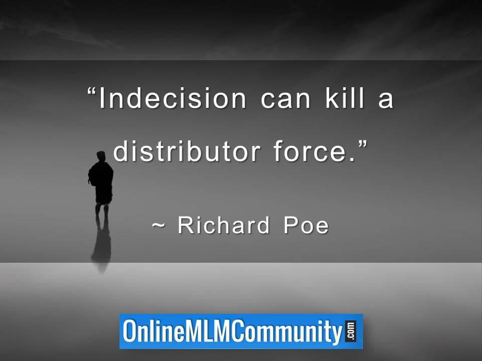 Indecision can kill a distributor force