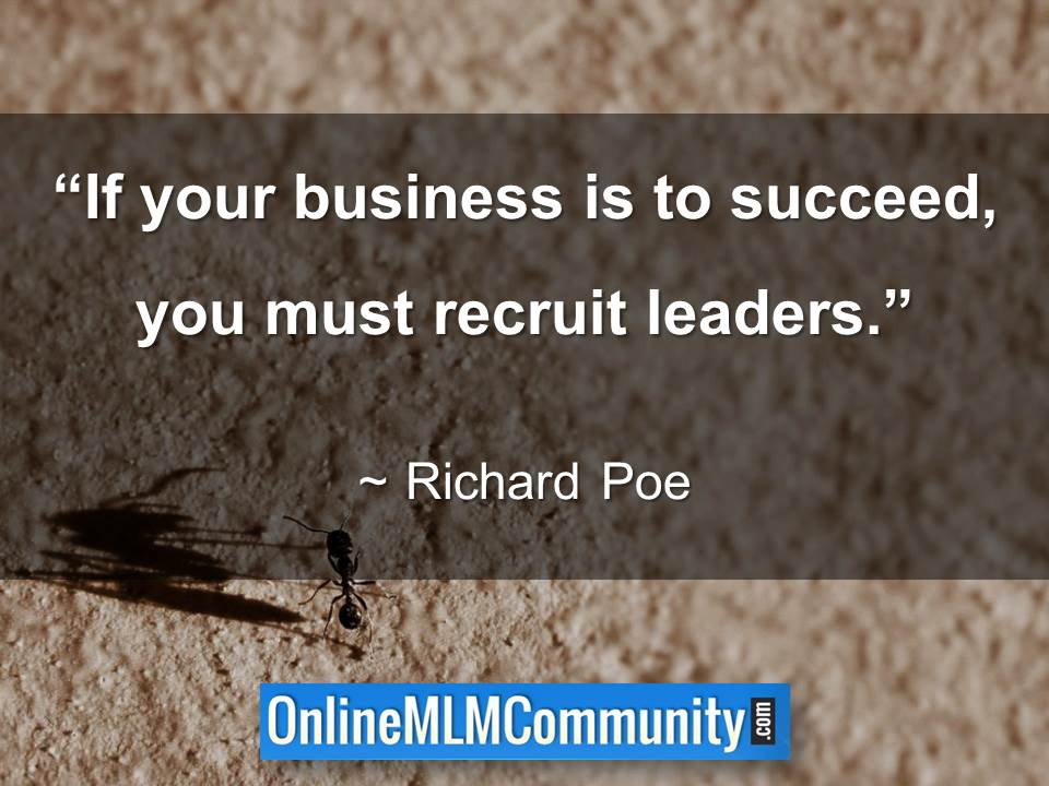 If your business is to succeed you must recruit leaders