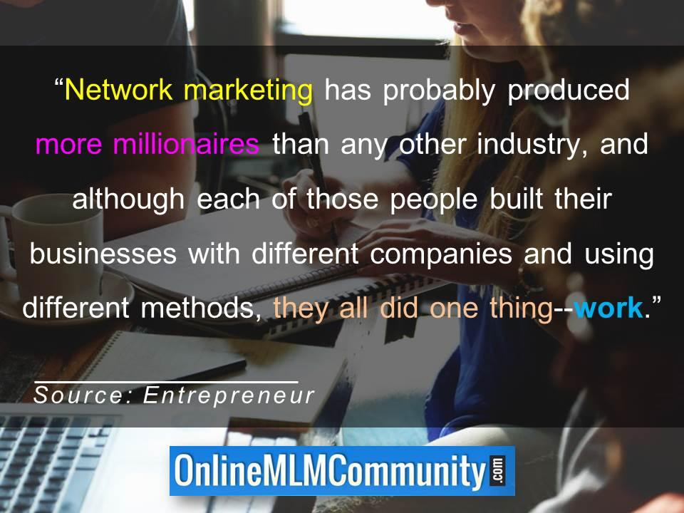 Network marketing has probably produced more millionaires than any other industry