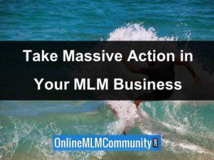 take massive action in your mlm business