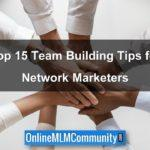 Top 15 MLM Team Building Tips for Network Marketers