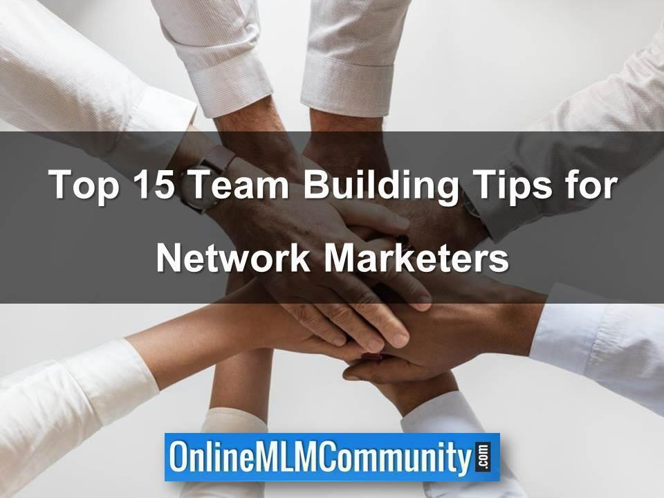 Top 15 Team Building Tips for Network Marketers