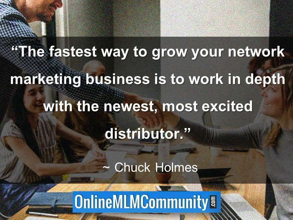 The fastest way to grow your network marketing business is to work in depth with the newest
