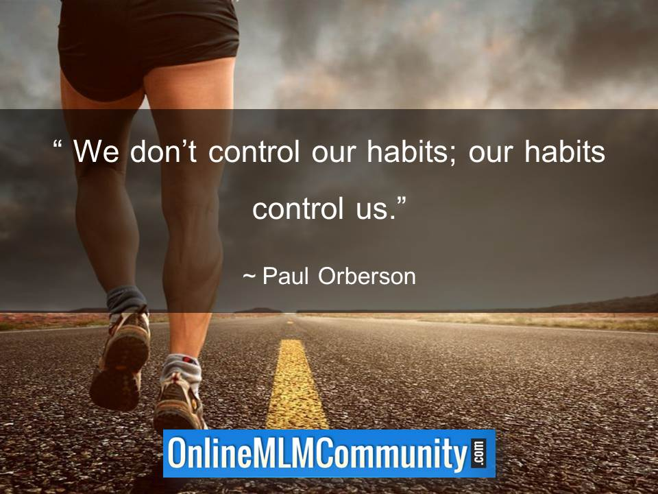 We dont control our habits our habits control us