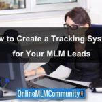 How to Create a Tracking System for Your MLM Leads