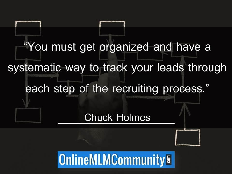 You must get organized and have a systematic way to track your leads