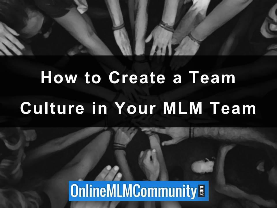 How to Create a Team Culture in Your MLM Team