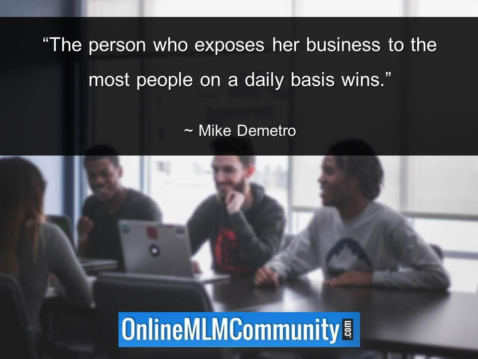 The person who exposes her business to the most people on a daily basis wins