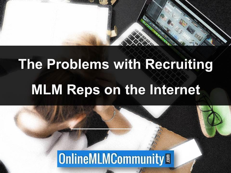 The Problems with Recruiting MLM Reps on the Internet