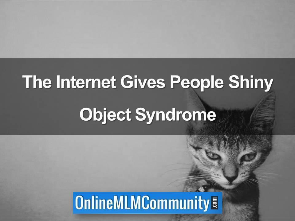 The Internet Gives People Shiny Object Syndrome