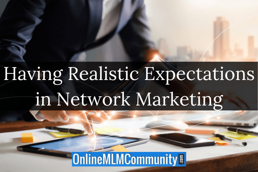 Having Realistic Expectations in Network Marketing