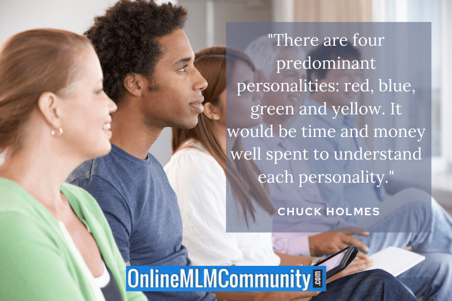 """There are four predominant personalities: red, blue, green and yellow. It would be time and money well spent to understand each personality."" ~ Chuck Holmes"
