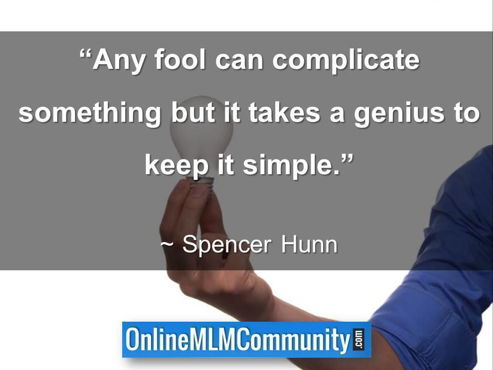 Any fool can complicate something but it takes a genius to keep it simple.