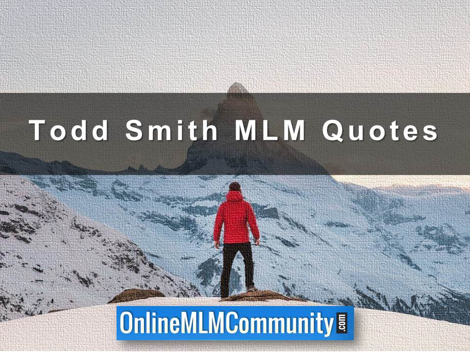 Todd Smith MLM Quotes