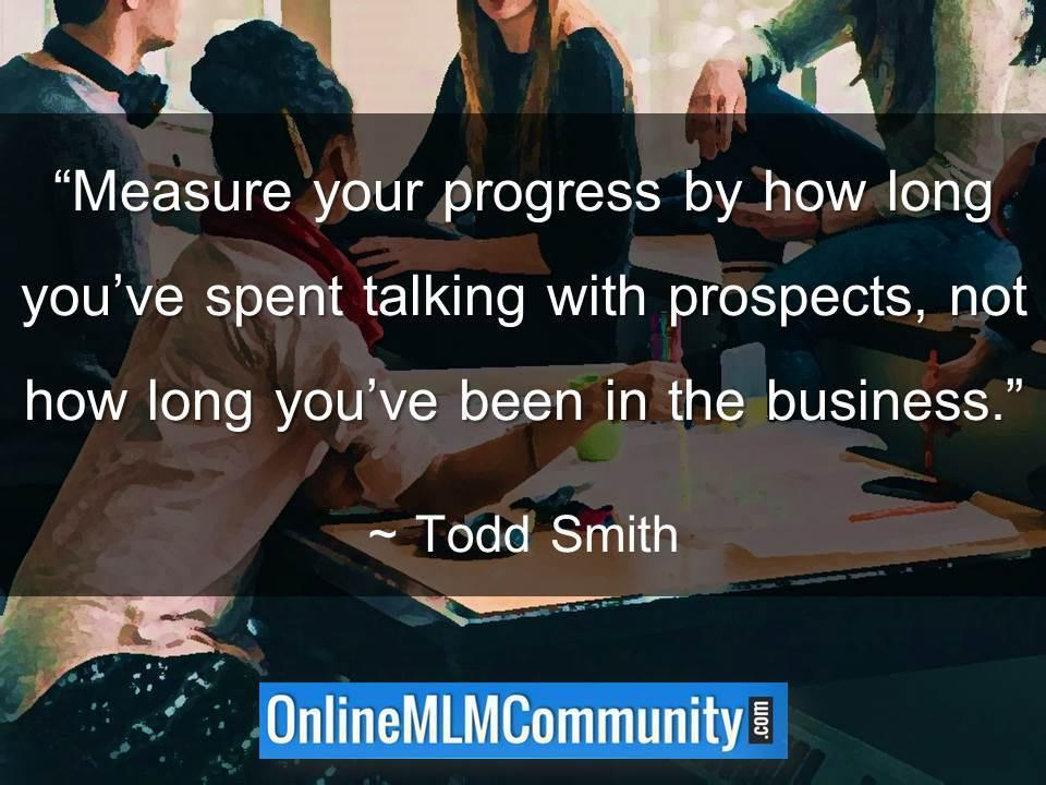 Measure your progress by how long you've spent talking with prospects