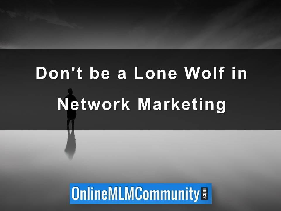 don't be a lone wolf in network marketing
