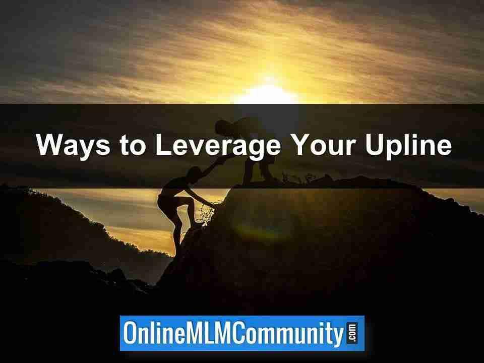 Ways to Leverage Your Upline