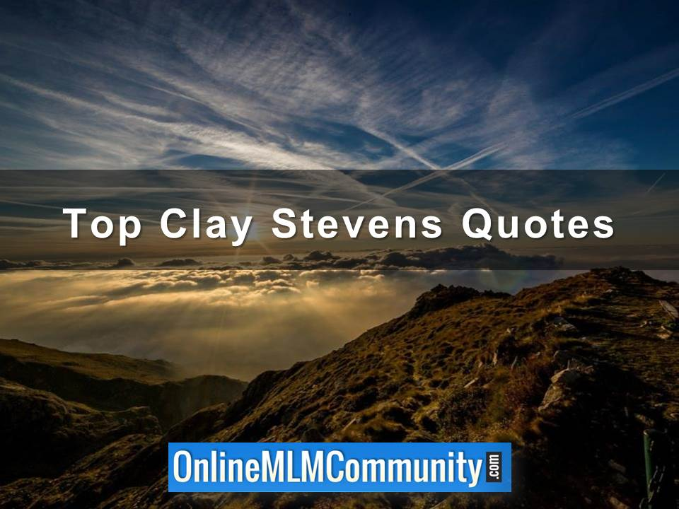 Top Clay Stevens Quotes