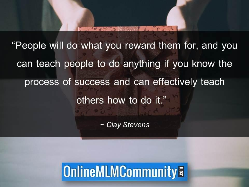 People will do what you reward them for
