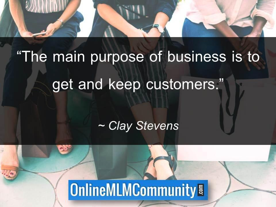 The main purpose of business is to get and keep customers