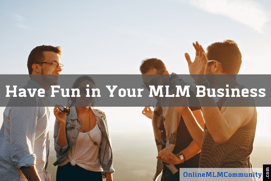 Have Fun in Your MLM Business