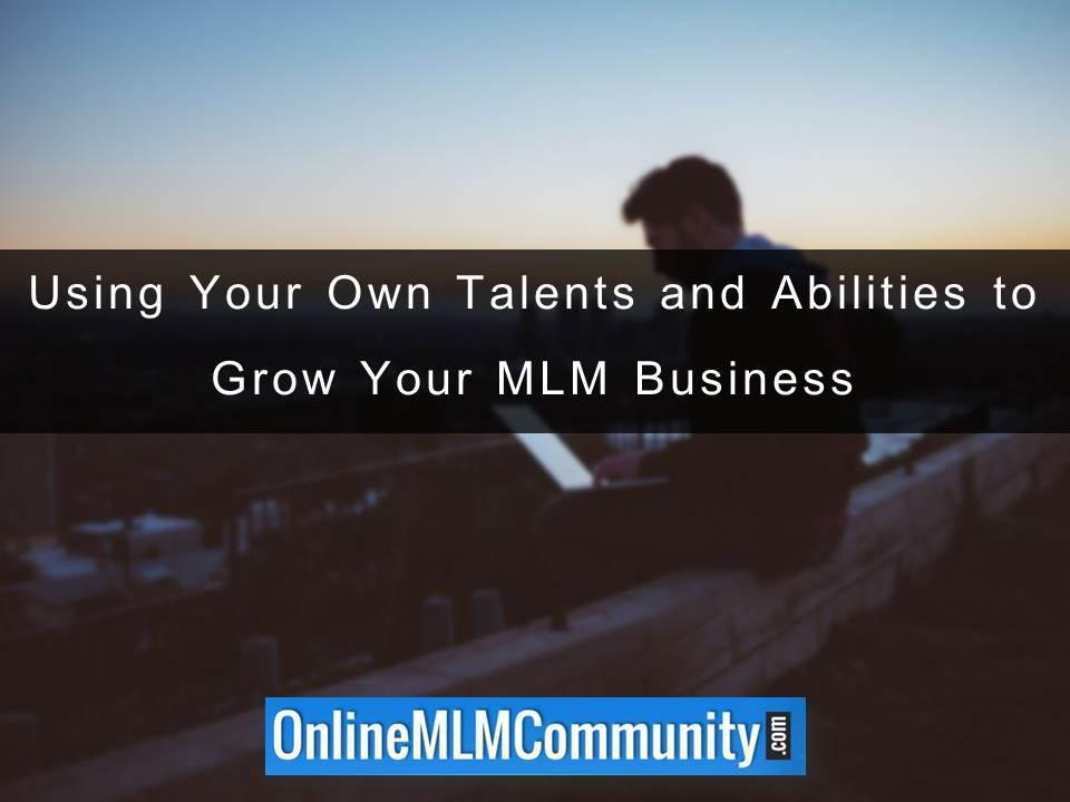 Using Your Own Talents and Abilities to Grow Your MLM Business