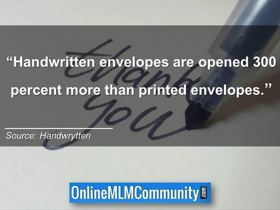 Handwritten envelopes are opened 300 percent more than printed envelopes.