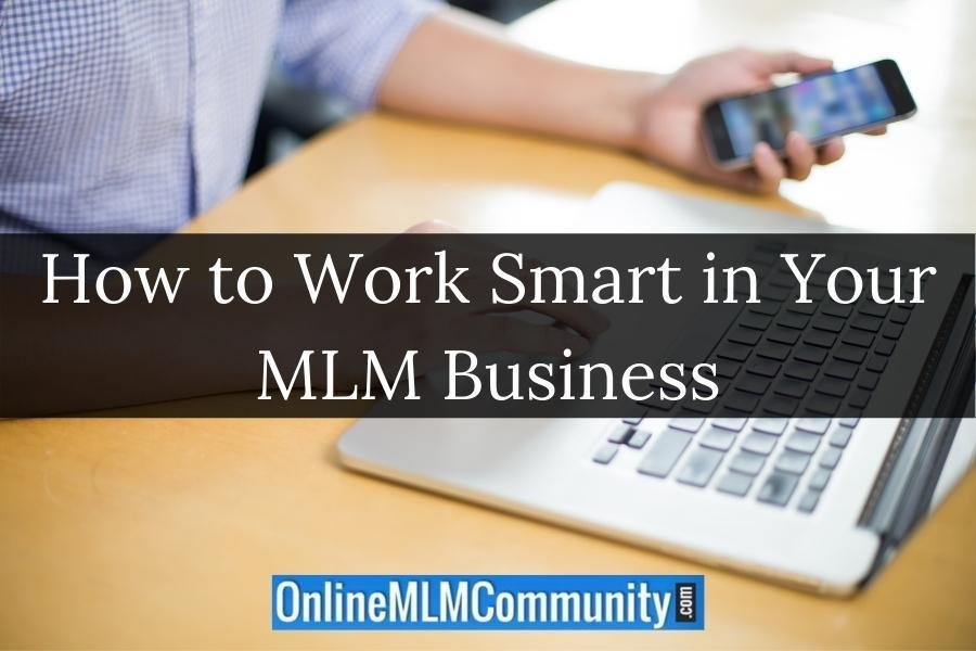 How to Work Smart in Your MLM Business