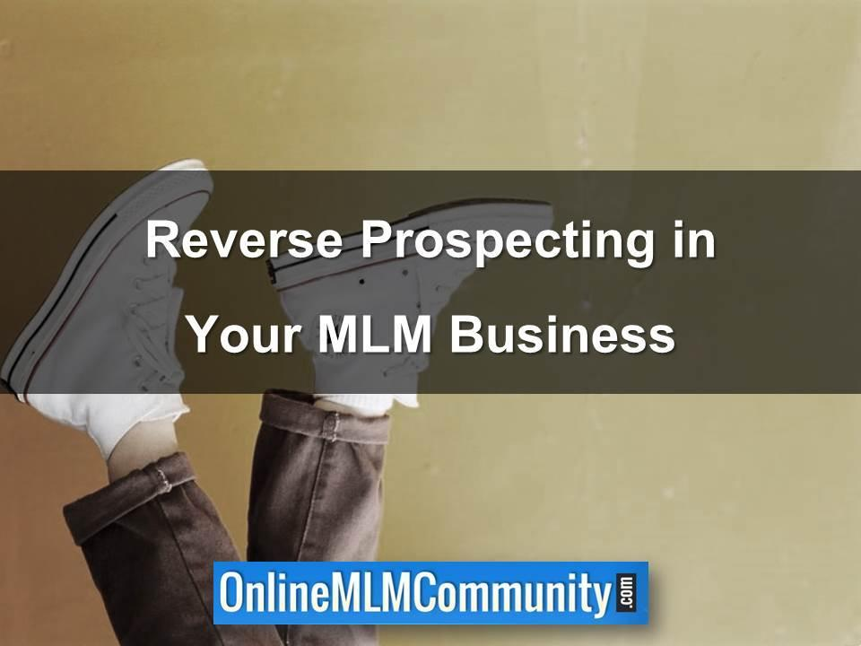 Reverse Prospecting in Your MLM Business
