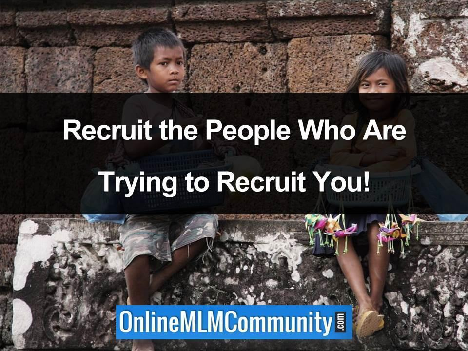 Recruit the People Who Are Trying to Recruit You!
