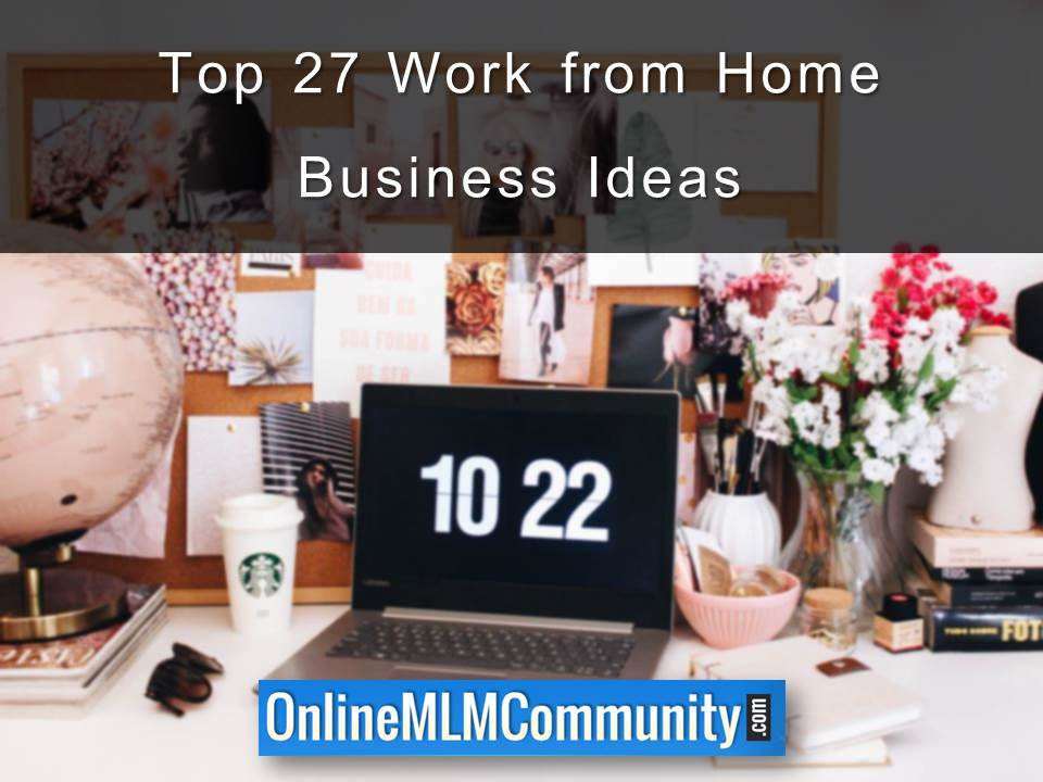 Top 27 Work from Home Business Ideas