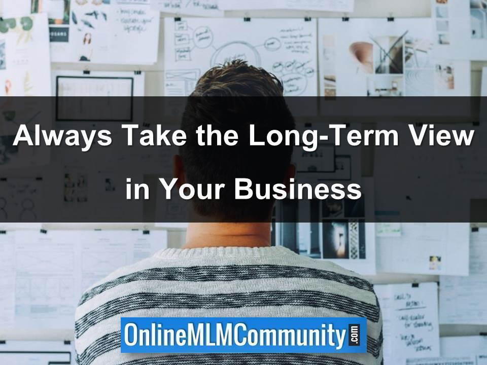 Always Take the Long-Term View in Your Business