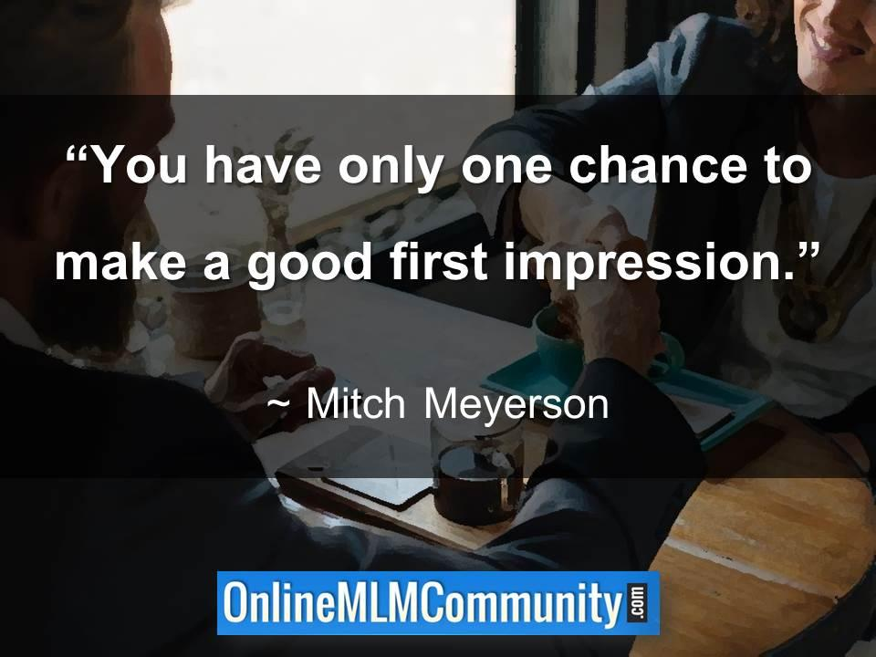 You have only one chance to make a good first impression