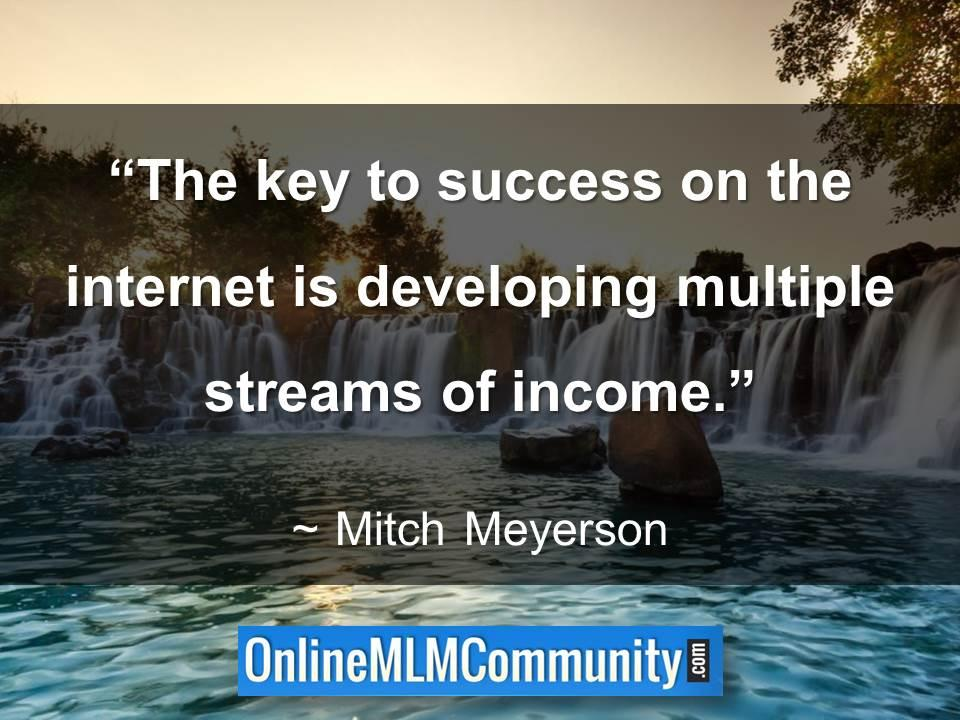key to success on the internet is developing multiple streams of income