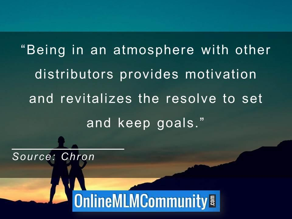 Being in an atmosphere with other distributors provides motivation