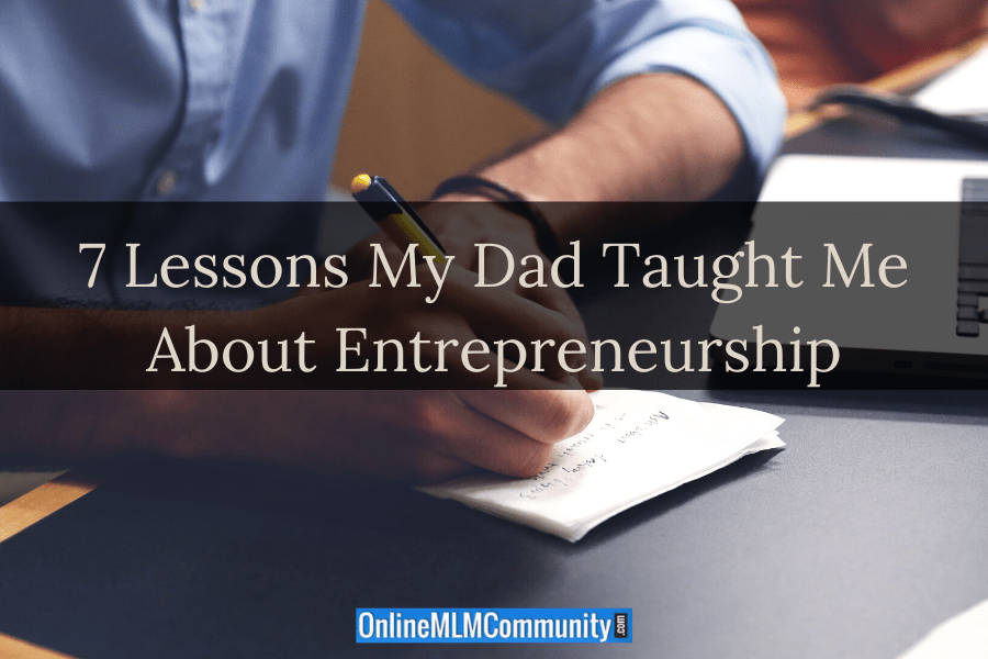 7 Lessons My Dad Taught Me About Entrepreneurship