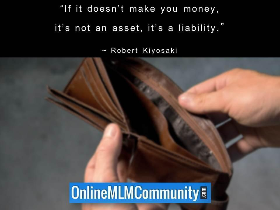 If it doesnt make you money its not an asset its a liability