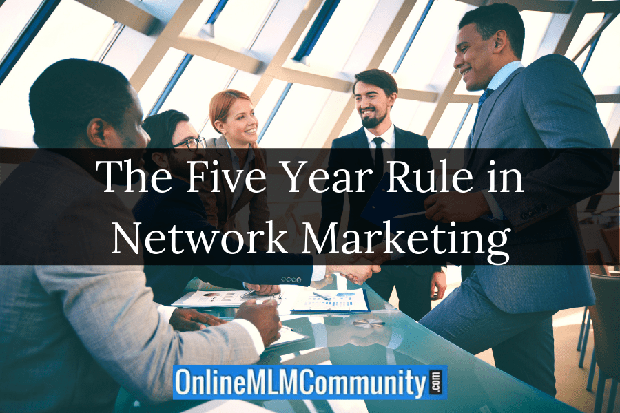 The Five Year Rule in Network Marketing