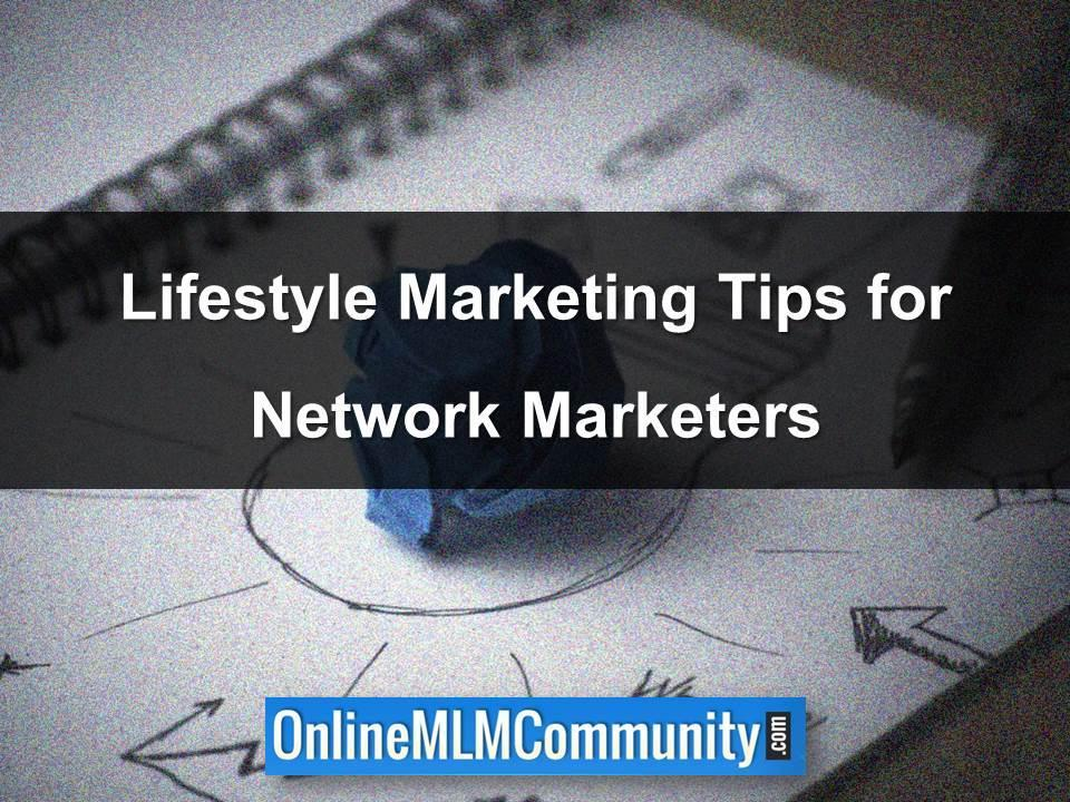 Lifestyle Marketing Tips for Network Marketers