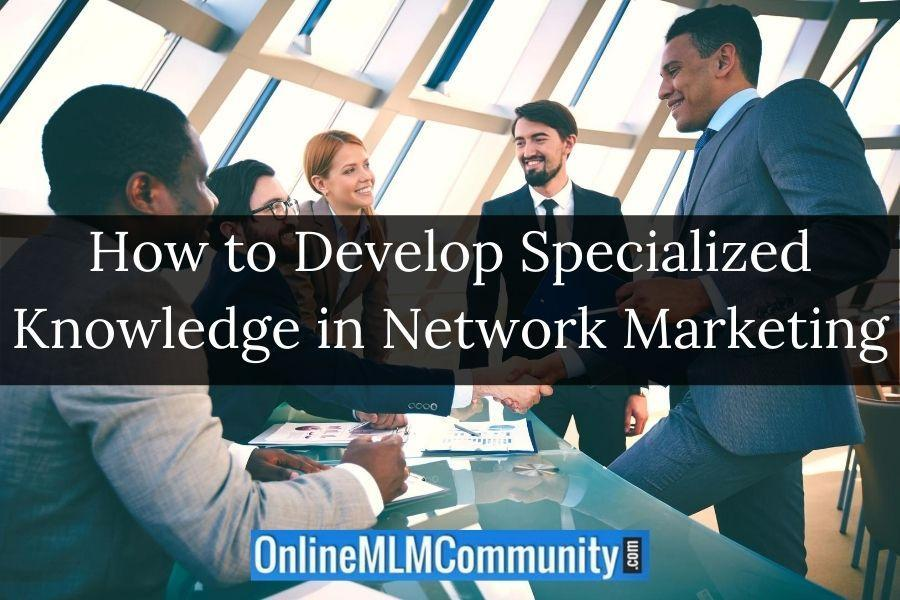 How to Develop Specialized Knowledge in Network Marketing