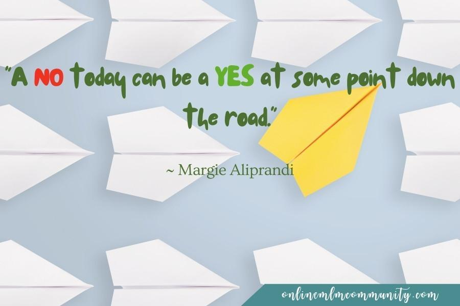 A no today can be a yes at some point down the road.